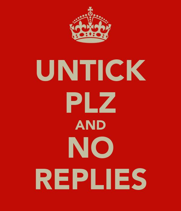 UNTICK PLZ AND NO REPLIES
