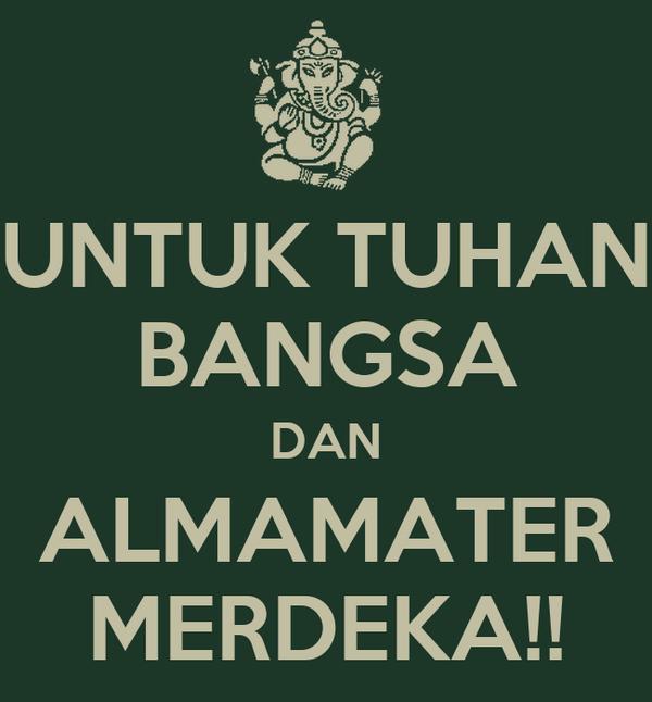 UNTUK TUHAN BANGSA DAN ALMAMATER MERDEKA!!