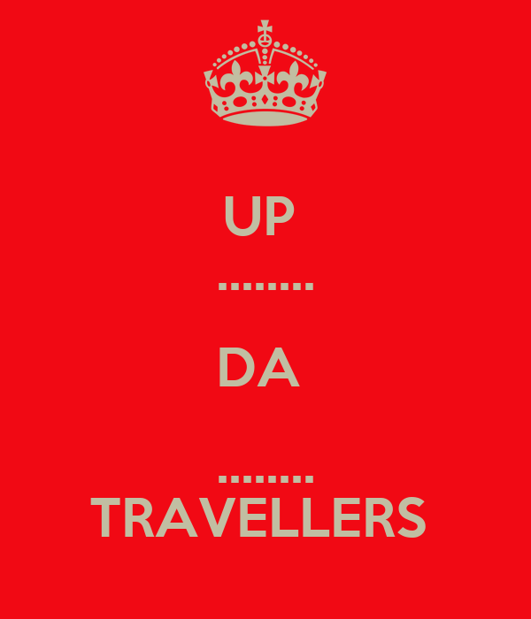 UP  ........ DA  ........ TRAVELLERS