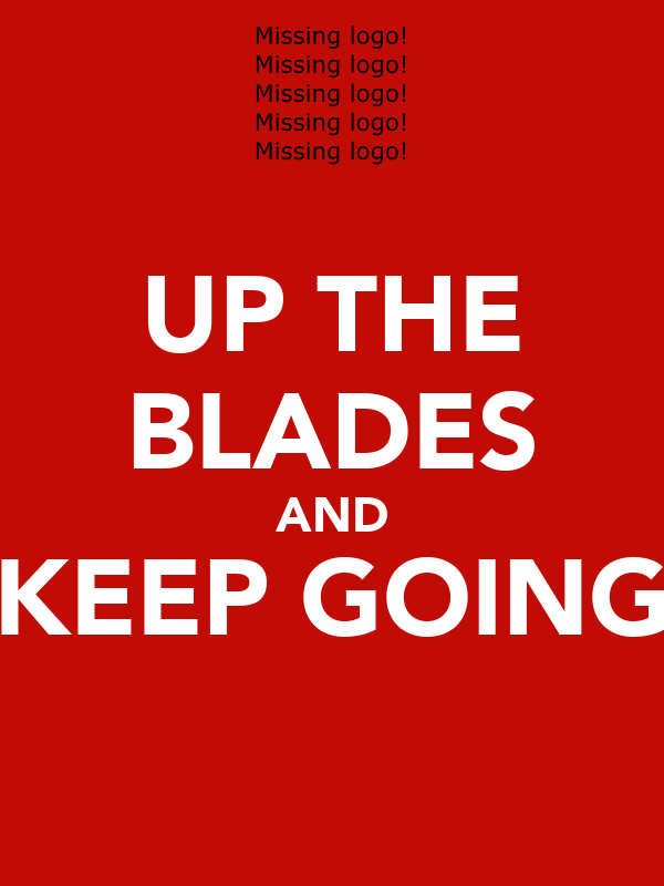 UP THE BLADES AND KEEP GOING