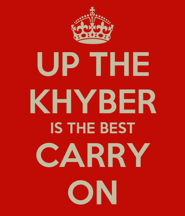 UP THE KHYBER IS THE BEST CARRY ON