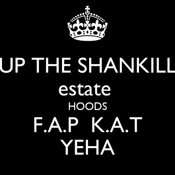 UP THE SHANKILL estate  HOODS F.A.P  K.A.T YEHA