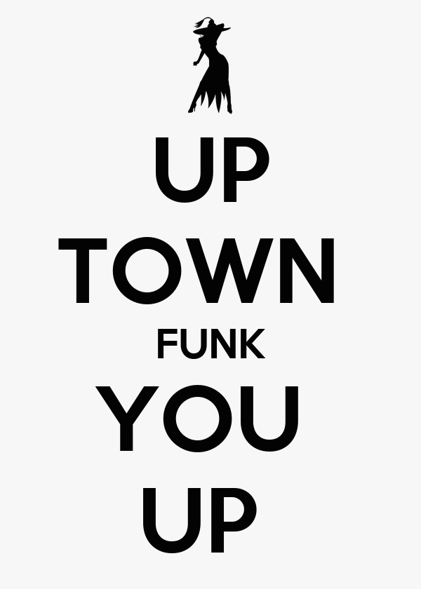 UP TOWN  FUNK YOU  UP