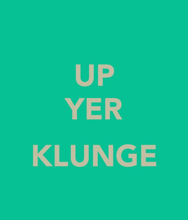 UP YER  KLUNGE