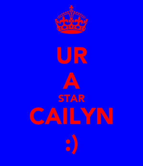 UR A STAR CAILYN :)