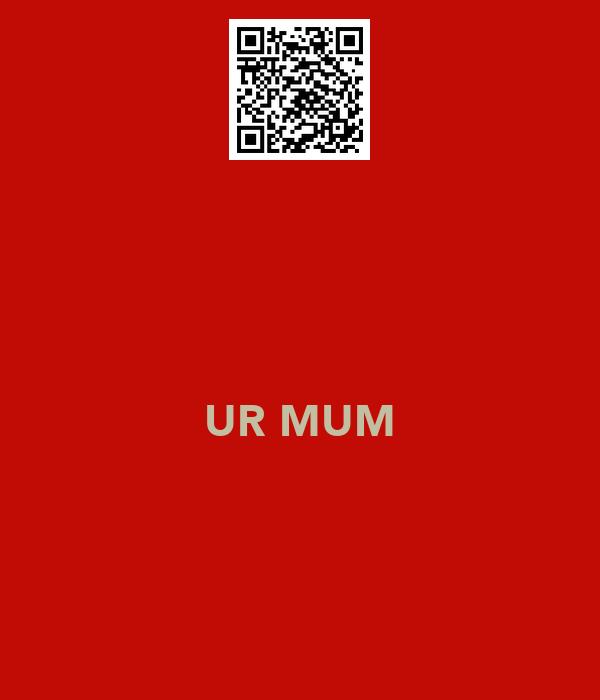 UR MUM