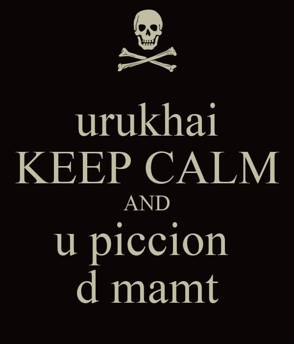 urukhai KEEP CALM AND u piccion  d mamt