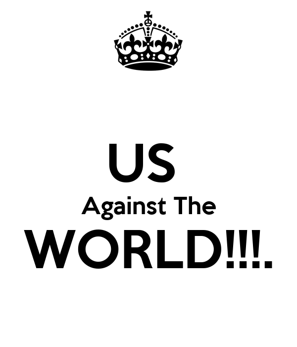 US  Against The WORLD!!!.