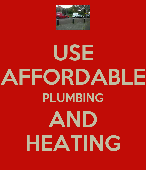 USE AFFORDABLE PLUMBING AND HEATING