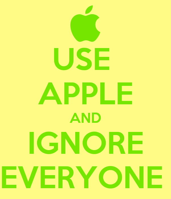 USE  APPLE AND IGNORE EVERYONE