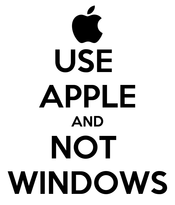 USE  APPLE AND NOT  WINDOWS