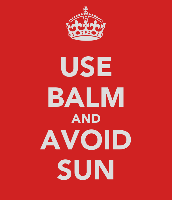 USE BALM AND AVOID SUN