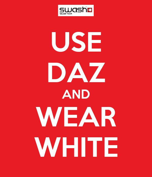 USE DAZ AND WEAR WHITE