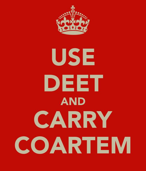 USE DEET AND CARRY COARTEM
