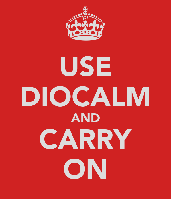 USE DIOCALM AND CARRY ON