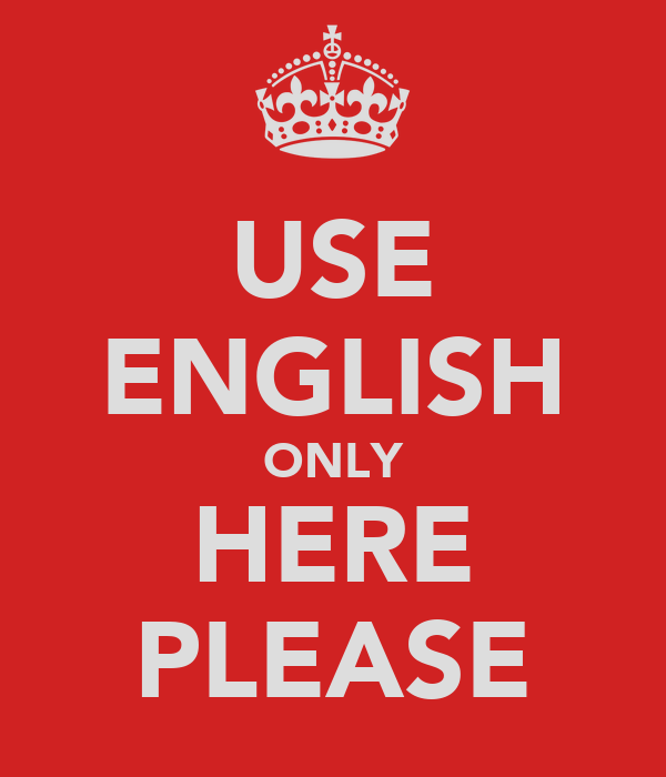 USE ENGLISH ONLY HERE PLEASE