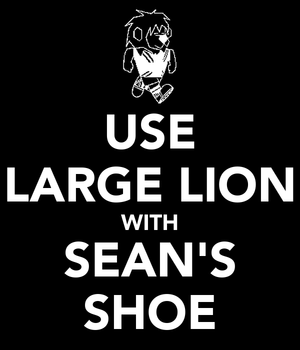 USE LARGE LION WITH SEAN'S SHOE