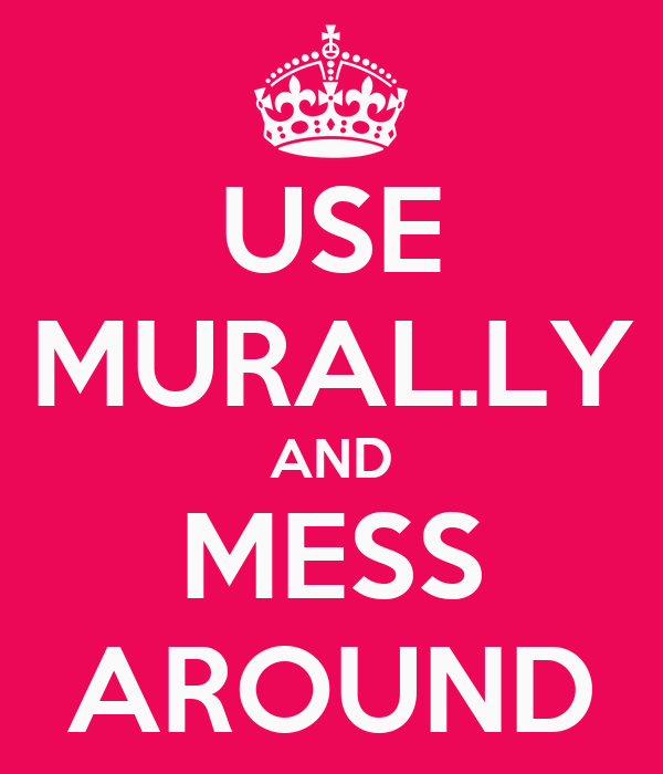 USE MURAL.LY AND MESS AROUND