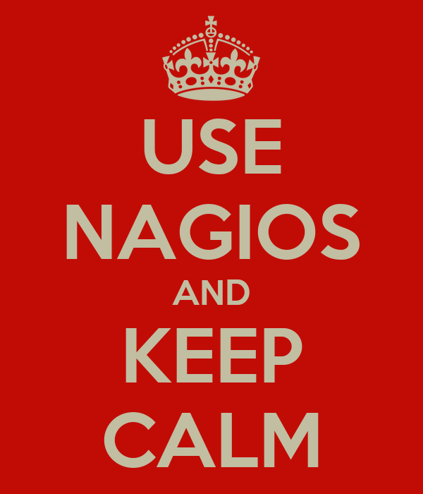 USE NAGIOS AND KEEP CALM