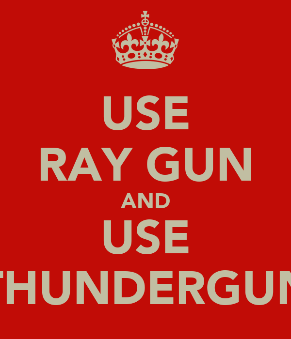 USE RAY GUN AND USE THUNDERGUN