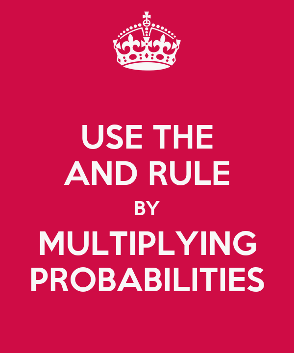 USE THE AND RULE BY MULTIPLYING PROBABILITIES