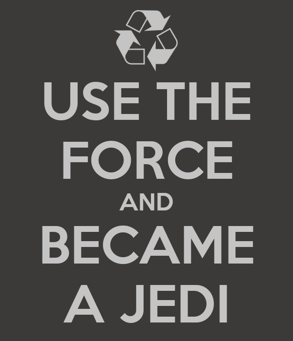 USE THE FORCE AND BECAME A JEDI