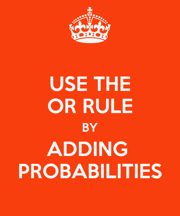 USE THE OR RULE BY ADDING  PROBABILITIES