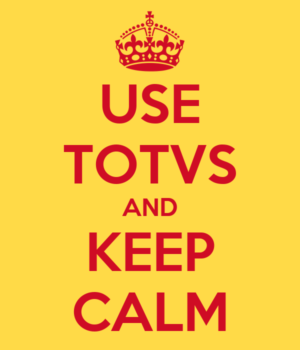 USE TOTVS AND KEEP CALM