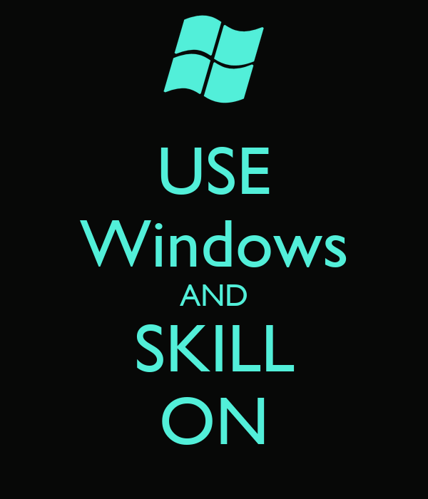 USE Windows AND SKILL ON