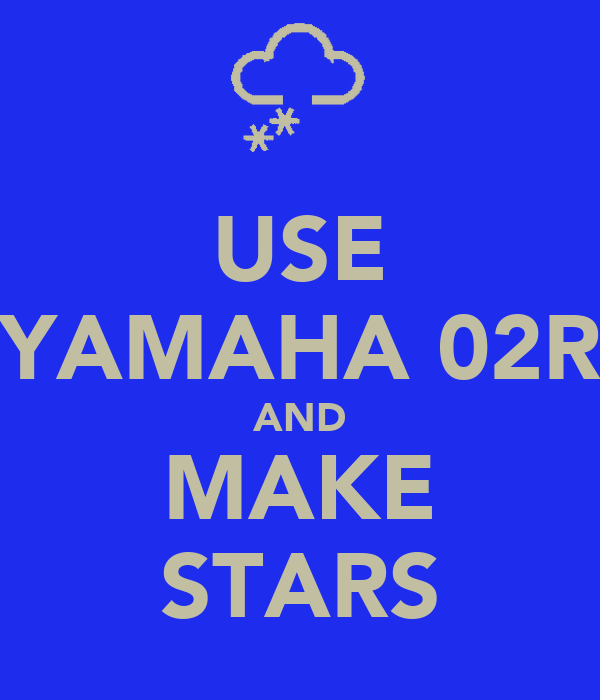 USE YAMAHA 02R AND MAKE STARS