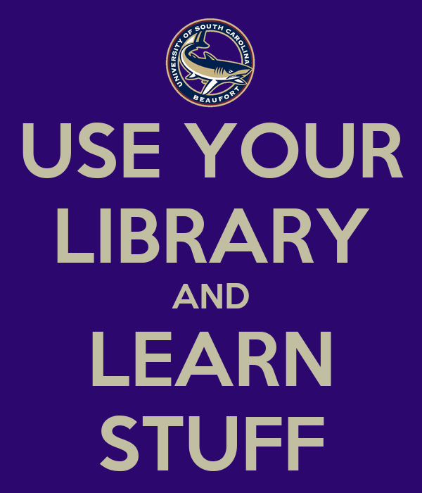 USE YOUR LIBRARY AND LEARN STUFF