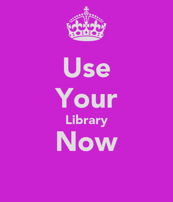 Use Your Library Now