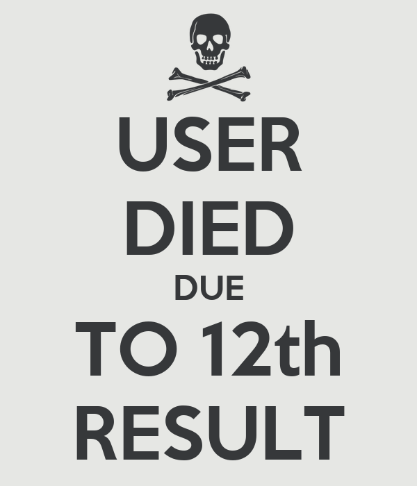 USER DIED DUE TO 12th RESULT