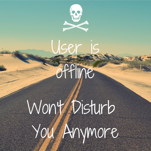 User is offline  Won't Disturb  You Anymore