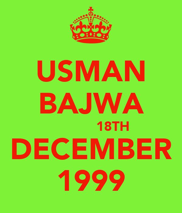 USMAN BAJWA            18TH DECEMBER 1999