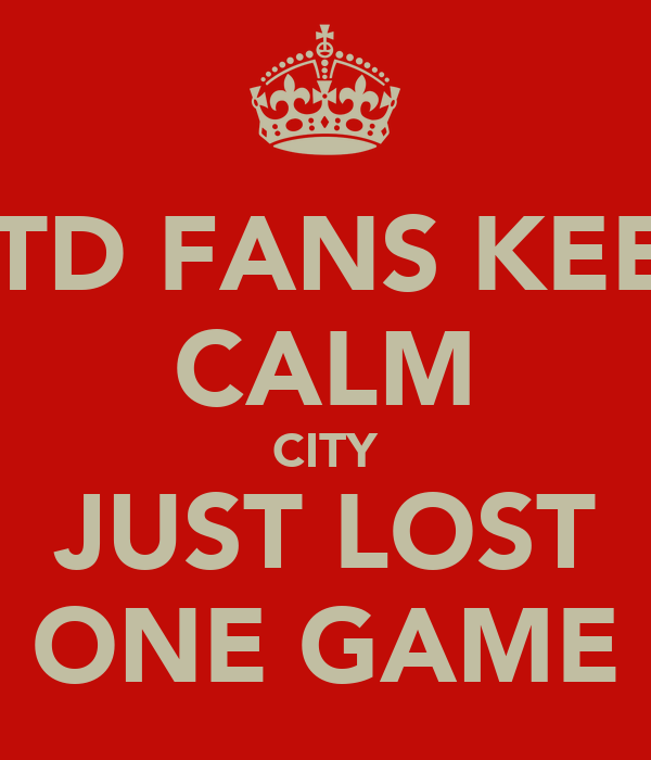 UTD FANS KEEP CALM CITY JUST LOST ONE GAME