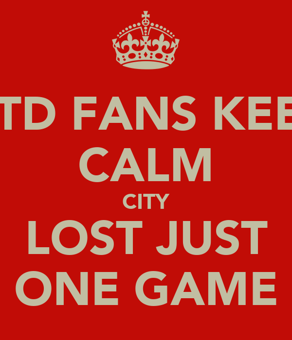 UTD FANS KEEP CALM CITY LOST JUST ONE GAME