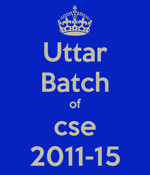 Uttar Batch of cse 2011-15