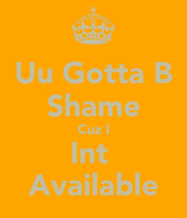 Uu Gotta B Shame Cuz I Int  Available