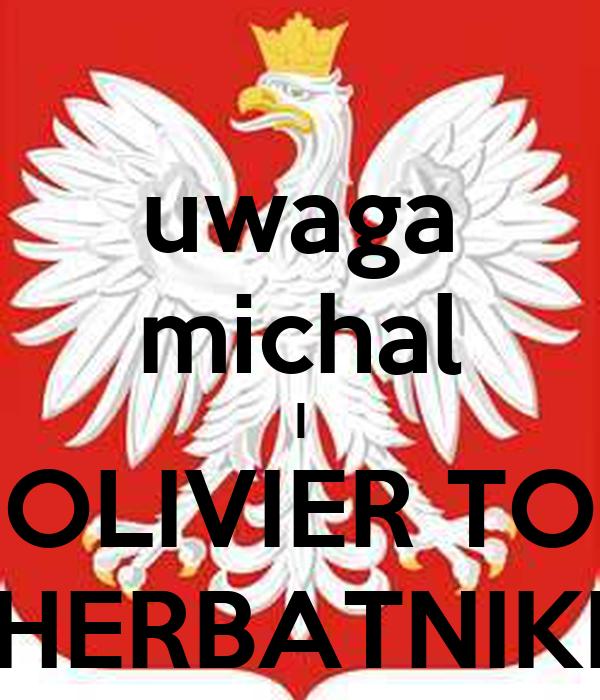 uwaga michal I OLIVIER TO HERBATNIKI