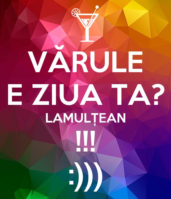 VĂRULE E ZIUA TA? LAMULȚEAN !!! :)))