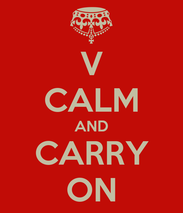 V CALM AND CARRY ON
