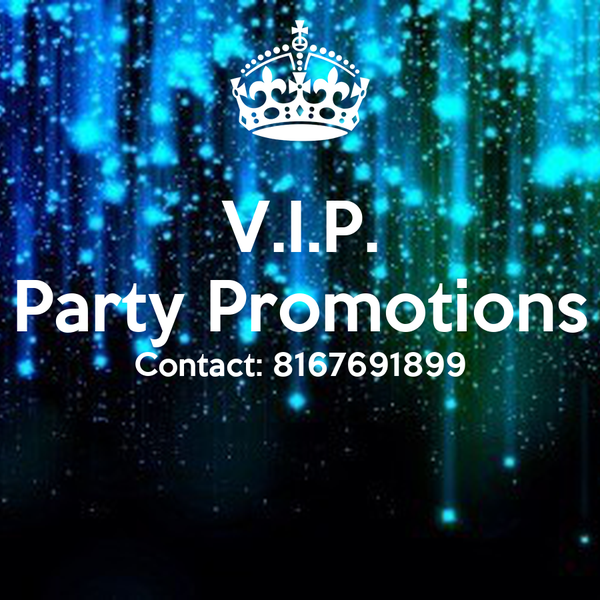 V.I.P. Party Promotions Contact: 8167691899