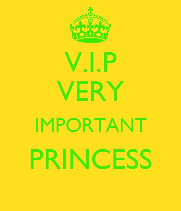 V.I.P VERY IMPORTANT PRINCESS