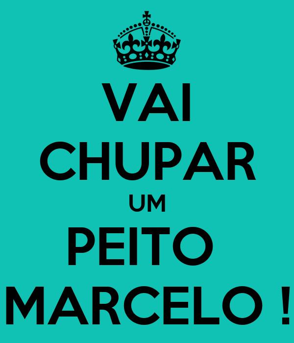 VAI CHUPAR UM PEITO  MARCELO !
