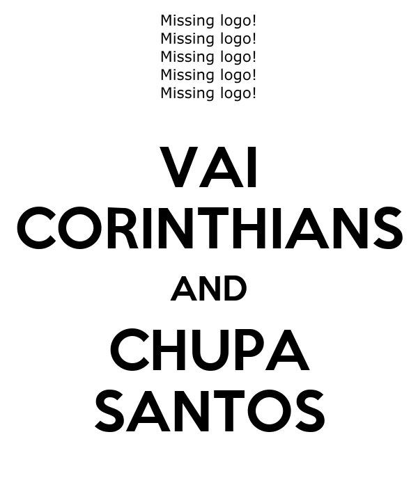 VAI CORINTHIANS AND CHUPA SANTOS