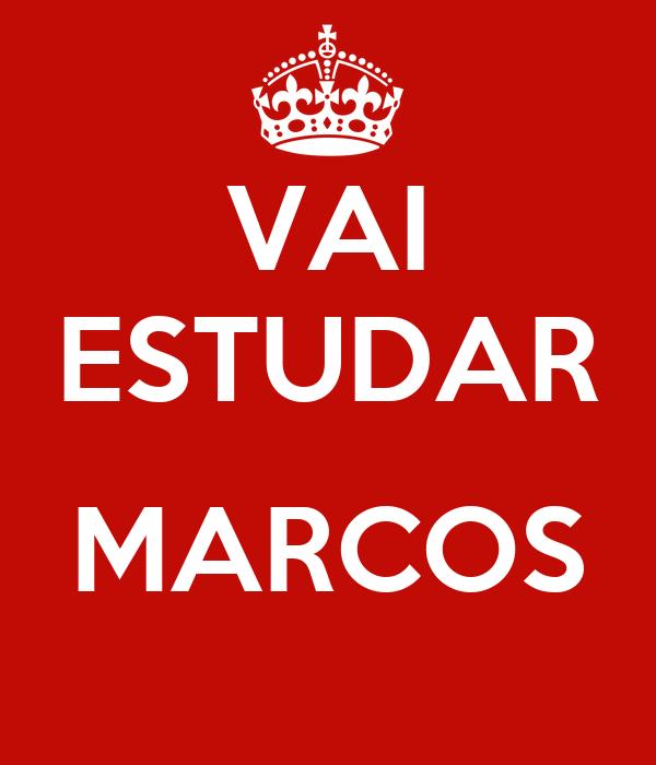 VAI ESTUDAR  MARCOS