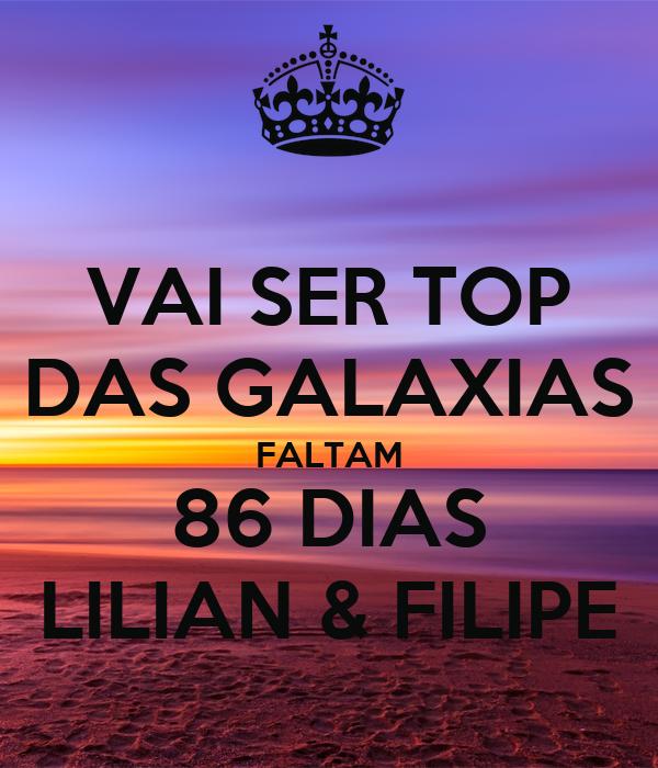 VAI SER TOP DAS GALAXIAS FALTAM 86 DIAS LILIAN & FILIPE