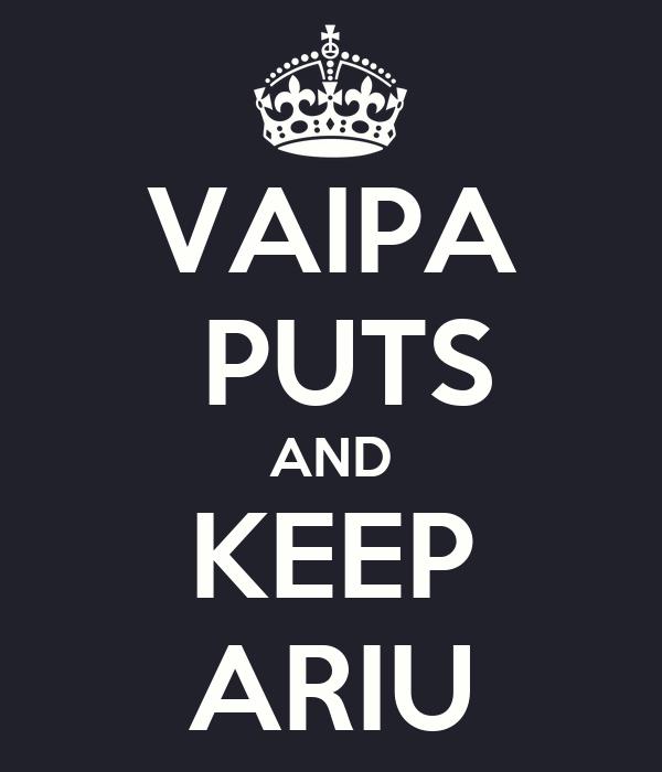 VAIPA  PUTS AND KEEP ARIU