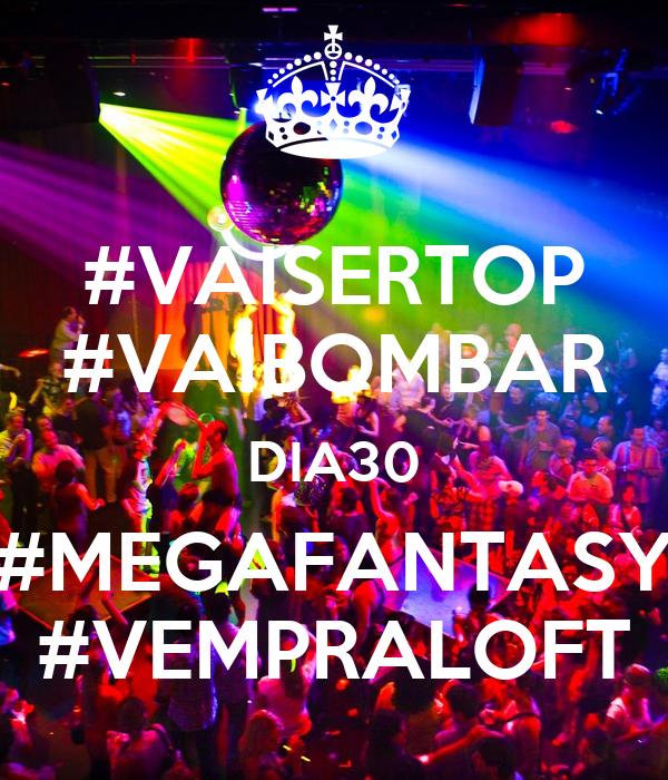 #VAISERTOP #VAIBOMBAR DIA30 #MEGAFANTASY #VEMPRALOFT